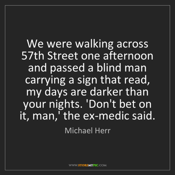 Michael Herr: We were walking across 57th Street one afternoon and...