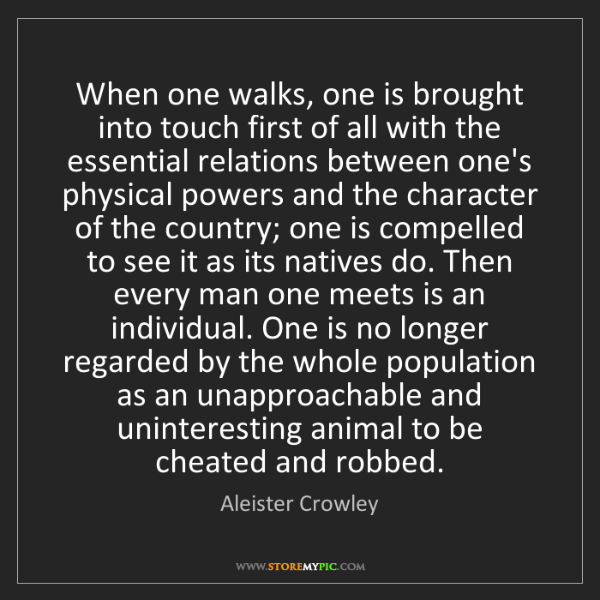 Aleister Crowley: When one walks, one is brought into touch first of all...