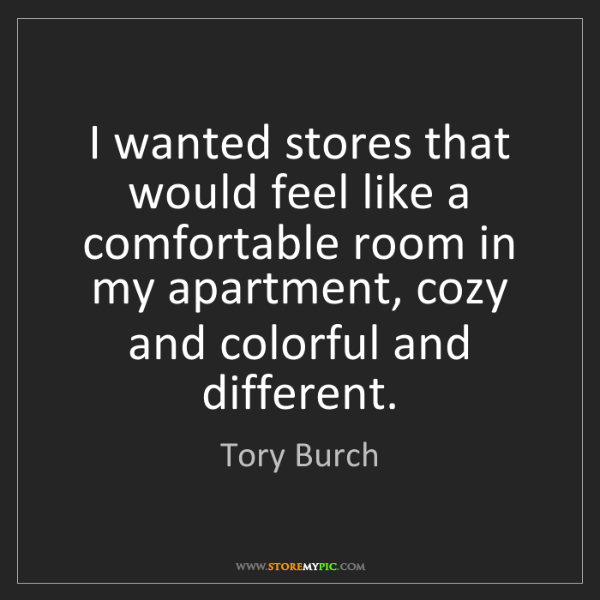 Tory Burch: I wanted stores that would feel like a comfortable room...