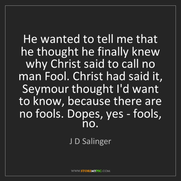 J D Salinger: He wanted to tell me that he thought he finally knew...