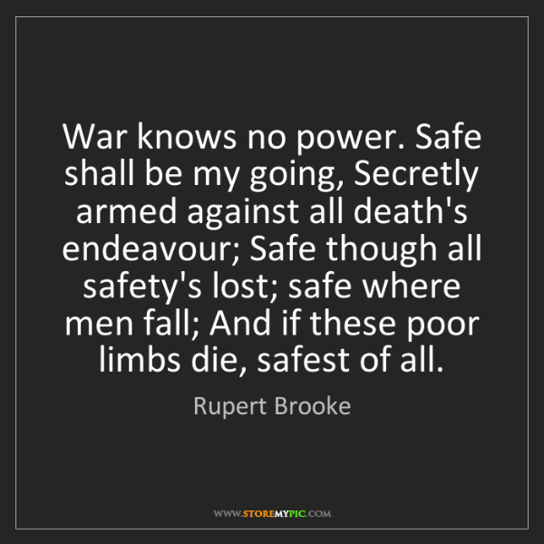 Rupert Brooke: War knows no power. Safe shall be my going, Secretly...