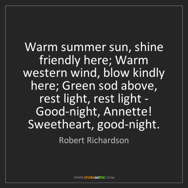 Robert Richardson: Warm summer sun, shine friendly here; Warm western wind,...