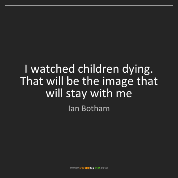 Ian Botham: I watched children dying. That will be the image that...