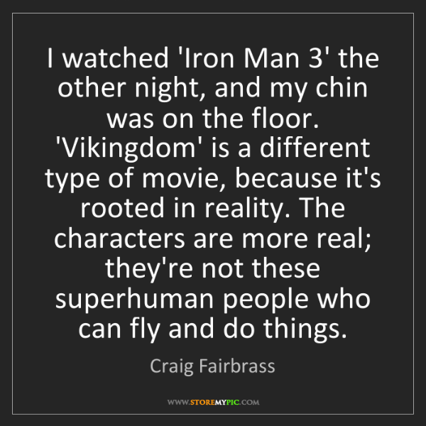Craig Fairbrass: I watched 'Iron Man 3' the other night, and my chin was...