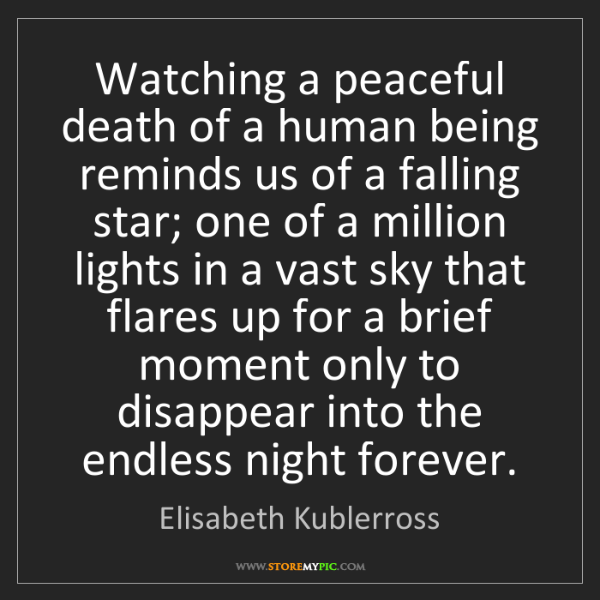 Elisabeth Kublerross: Watching a peaceful death of a human being reminds us...