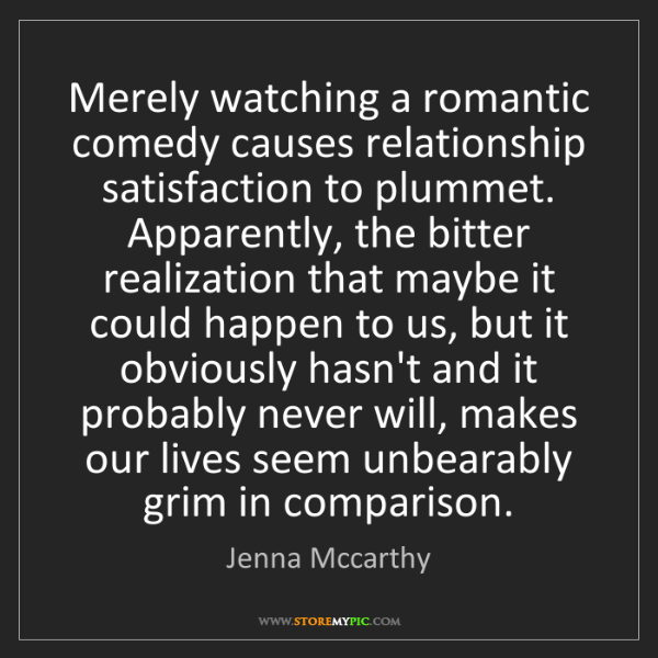 Jenna Mccarthy: Merely watching a romantic comedy causes relationship...