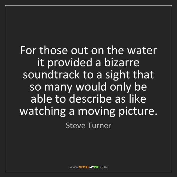 Steve Turner: For those out on the water it provided a bizarre soundtrack...