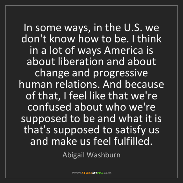 Abigail Washburn: In some ways, in the U.S. we don't know how to be. I...