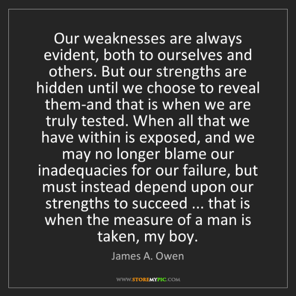 James A. Owen: Our weaknesses are always evident, both to ourselves...