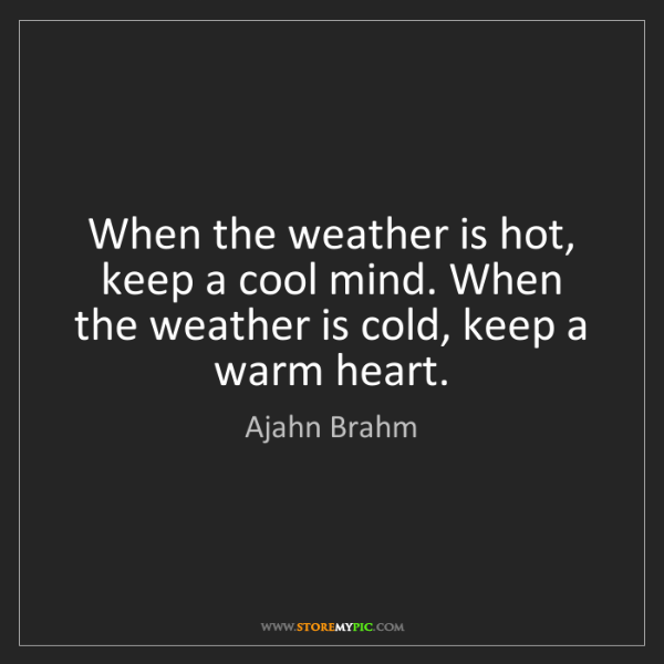 Ajahn Brahm: When the weather is hot, keep a cool mind. When the weather...