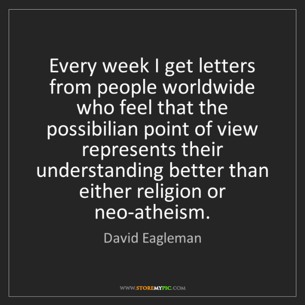 David Eagleman: Every week I get letters from people worldwide who feel...