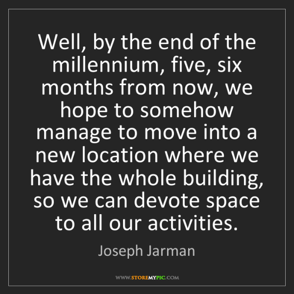 Joseph Jarman: Well, by the end of the millennium, five, six months...