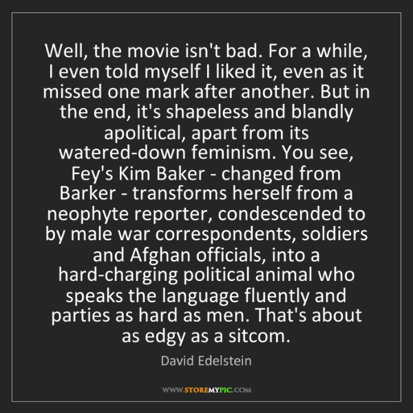 David Edelstein: Well, the movie isn't bad. For a while, I even told myself...