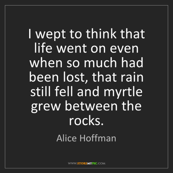 Alice Hoffman: I wept to think that life went on even when so much had...