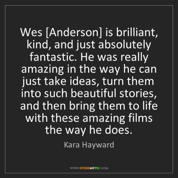 Kara Hayward: Wes [Anderson] is brilliant, kind, and just absolutely...
