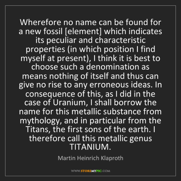 Martin Heinrich Klaproth: Wherefore no name can be found for a new fossil [element]...