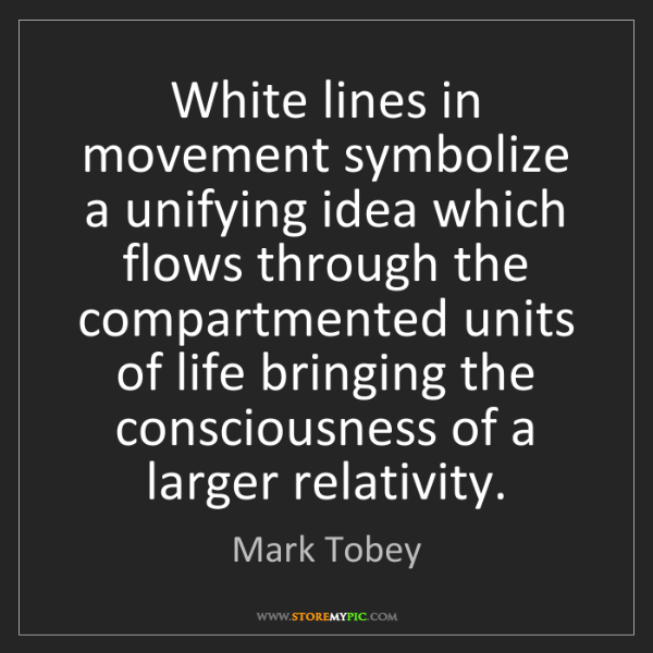 Mark Tobey: White lines in movement symbolize a unifying idea which...