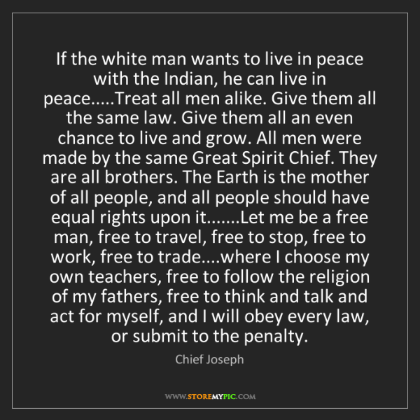 Chief Joseph: If the white man wants to live in peace with the Indian,...