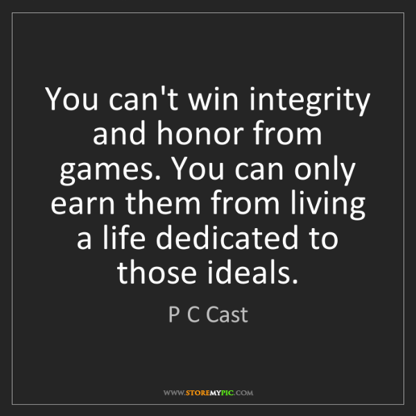 P C Cast: You can't win integrity and honor from games. You can...