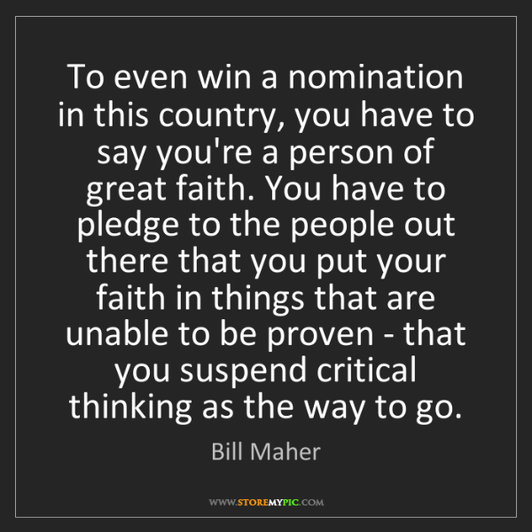 Bill Maher: To even win a nomination in this country, you have to...