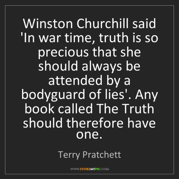 Terry Pratchett: Winston Churchill said 'In war time, truth is so precious...