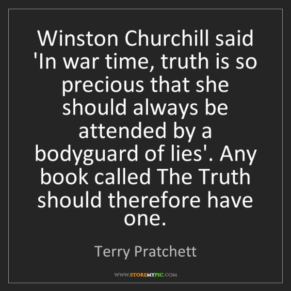 Terry Pratchett: Winston Churchill said 'In war time, truth is so precious...