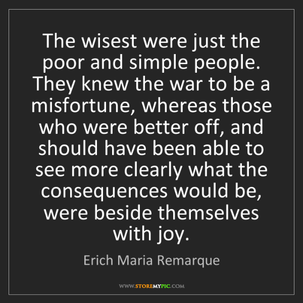 Erich Maria Remarque: The wisest were just the poor and simple people. They...