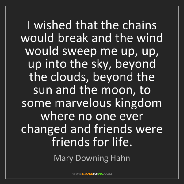 Mary Downing Hahn: I wished that the chains would break and the wind would...