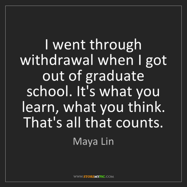 Maya Lin: I went through withdrawal when I got out of graduate...