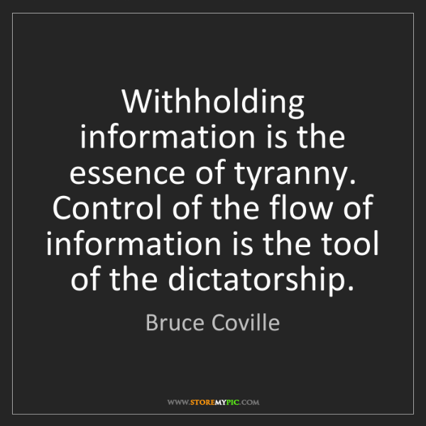 Bruce Coville: Withholding information is the essence of tyranny. Control...