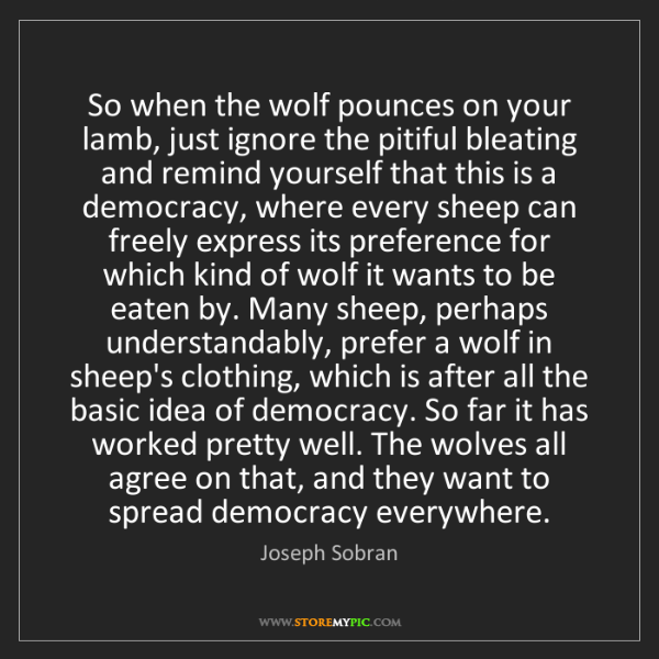 Joseph Sobran: So when the wolf pounces on your lamb, just ignore the...