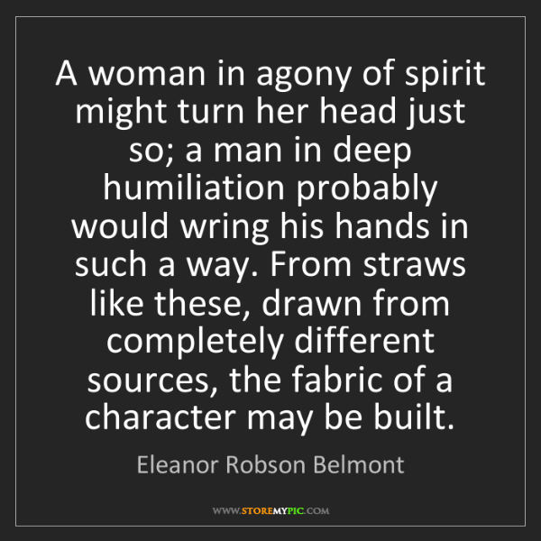 Eleanor Robson Belmont: A woman in agony of spirit might turn her head just so;...