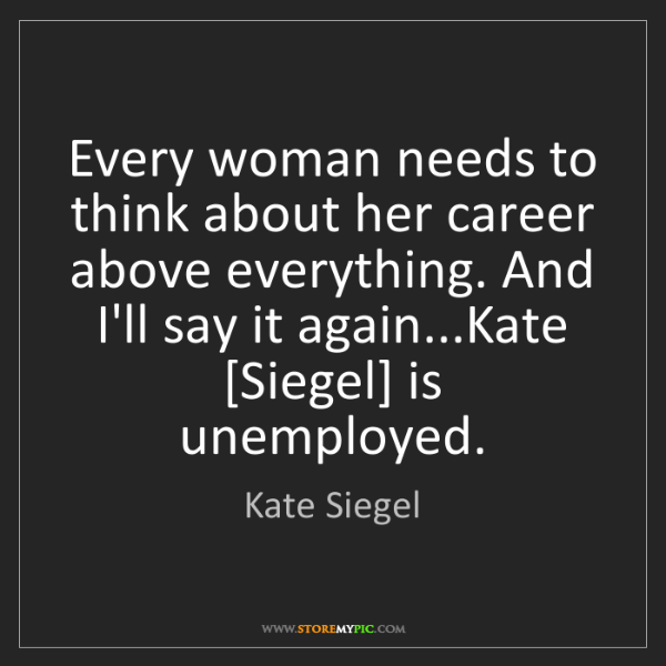 Kate Siegel: Every woman needs to think about her career above everything....