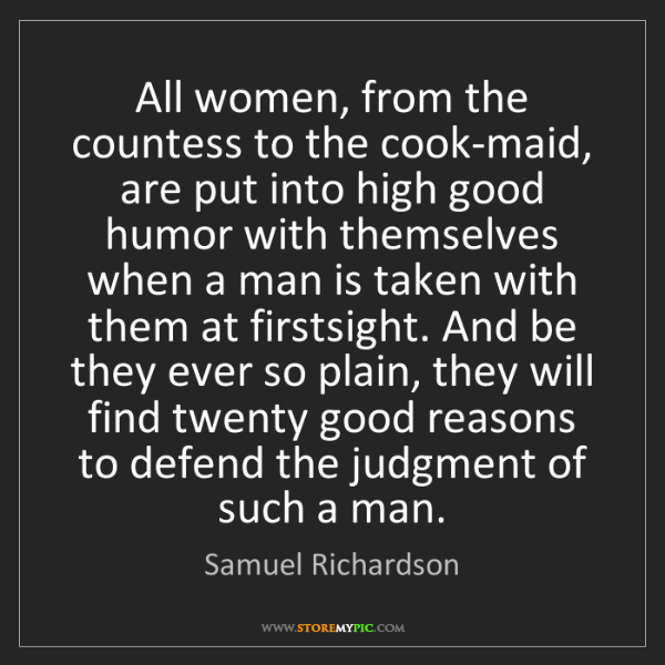 Samuel Richardson: All women, from the countess to the cook-maid, are put...