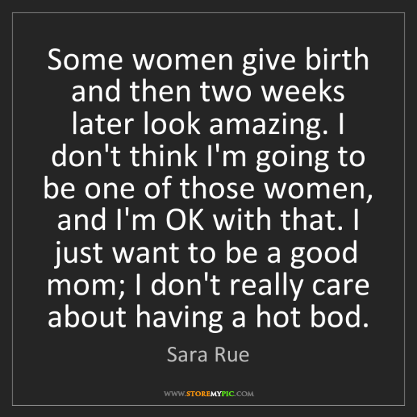 Sara Rue: Some women give birth and then two weeks later look amazing....