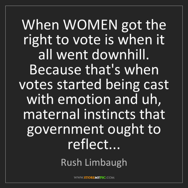 Rush Limbaugh: When WOMEN got the right to vote is when it all went...