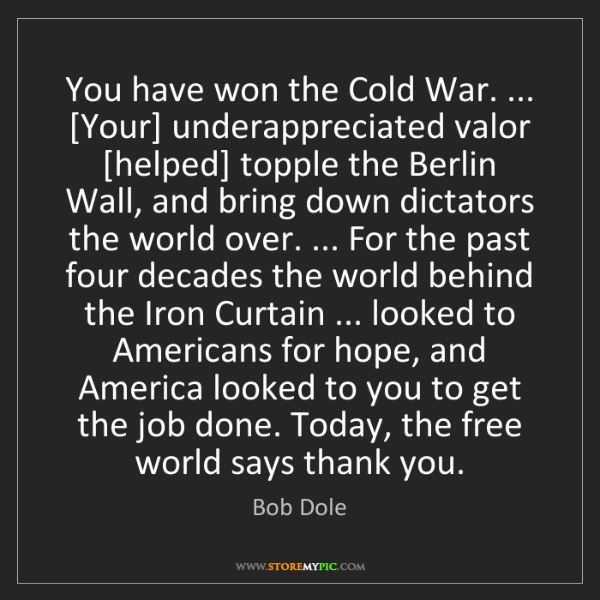 Bob Dole: You have won the Cold War. ... [Your] underappreciated...