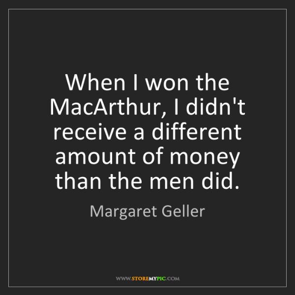 Margaret Geller: When I won the MacArthur, I didn't receive a different...