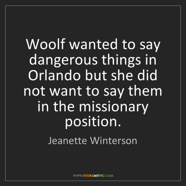 Jeanette Winterson: Woolf wanted to say dangerous things in Orlando but she...