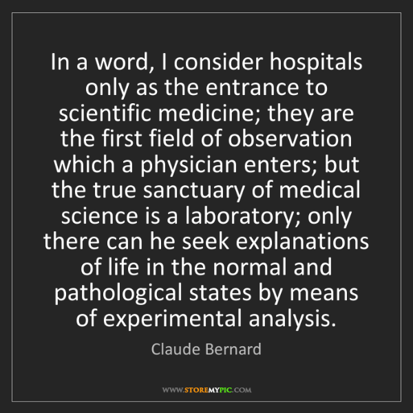 Claude Bernard: In a word, I consider hospitals only as the entrance...