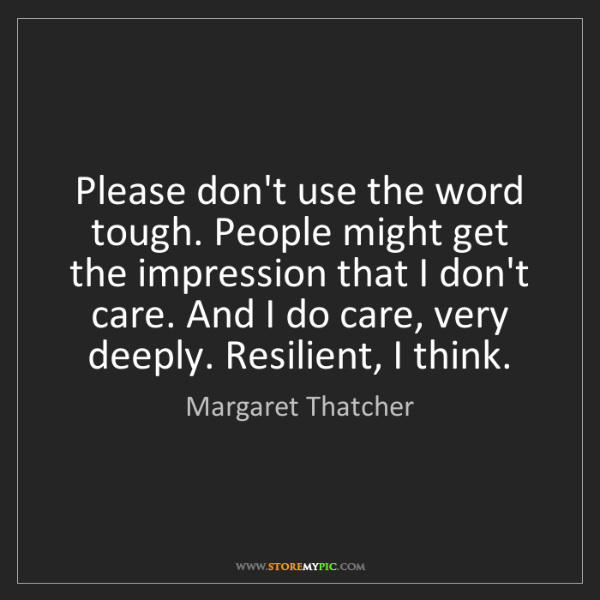 Margaret Thatcher: Please don't use the word tough. People might get the...