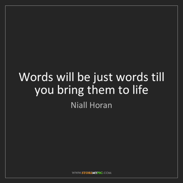 Niall Horan: Words will be just words till you bring them to life