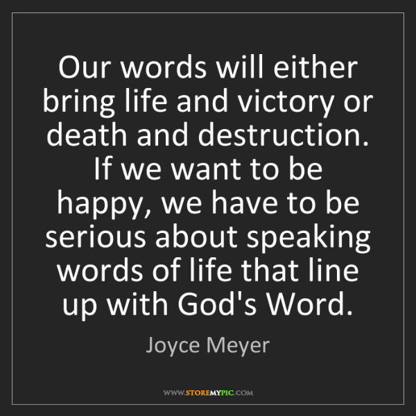 Joyce Meyer: Our words will either bring life and victory or death...
