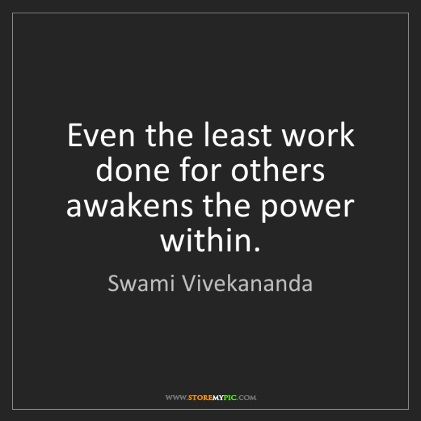 Swami Vivekananda: Even the least work done for others awakens the power...