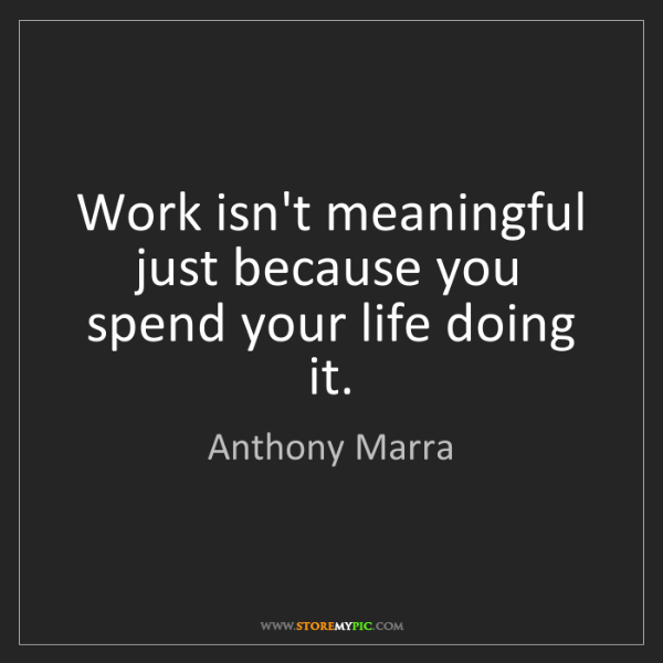 Anthony Marra: Work isn't meaningful just because you spend your life...