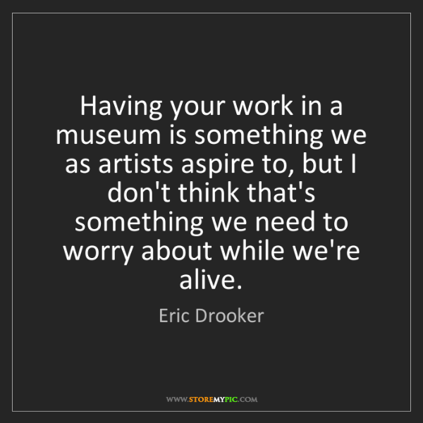 Eric Drooker: Having your work in a museum is something we as artists...