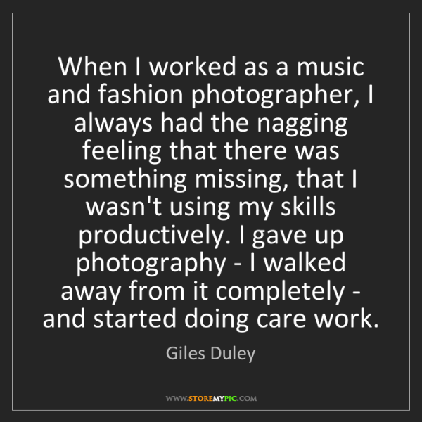 Giles Duley: When I worked as a music and fashion photographer, I...