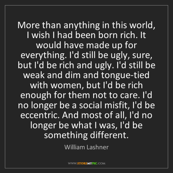 William Lashner: More than anything in this world, I wish I had been born...