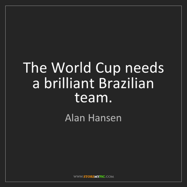 Alan Hansen: The World Cup needs a brilliant Brazilian team.