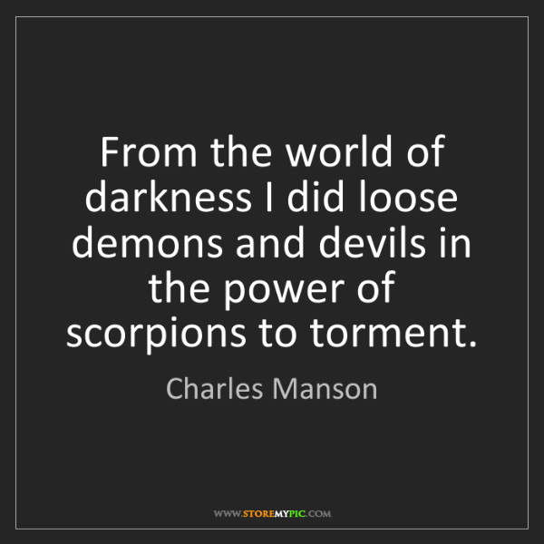 Charles Manson: From the world of darkness I did loose demons and devils...